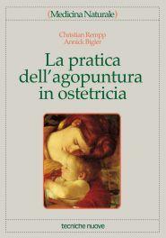 Tecniche Nuove - La pratica dell'agopuntura in ostetricia