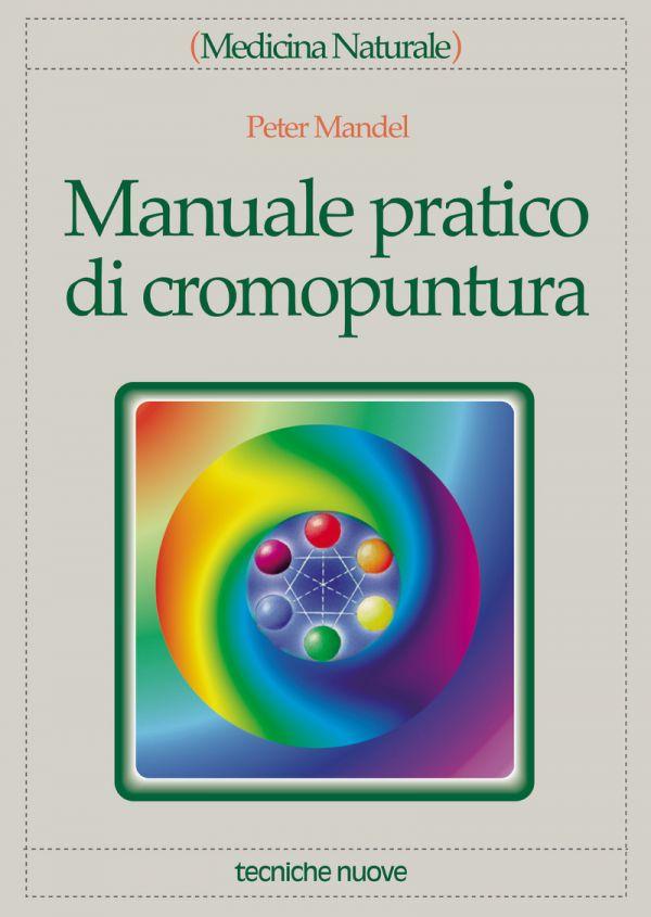Tecniche Nuove - Manuale pratico di cromopuntura