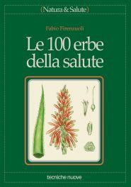 Tecniche Nuove - Le 100 erbe della salute
