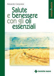 Tecniche Nuove - Salute e benessere con gli oli essenziali