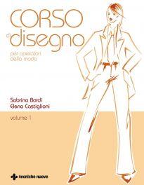 Tecniche Nuove - Corso di disegno per operatori della moda-Volume 1