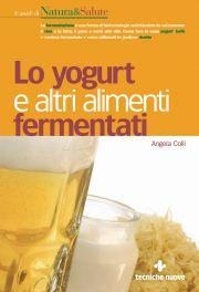 Tecniche Nuove - Lo yogurt e altri alimenti fermentati