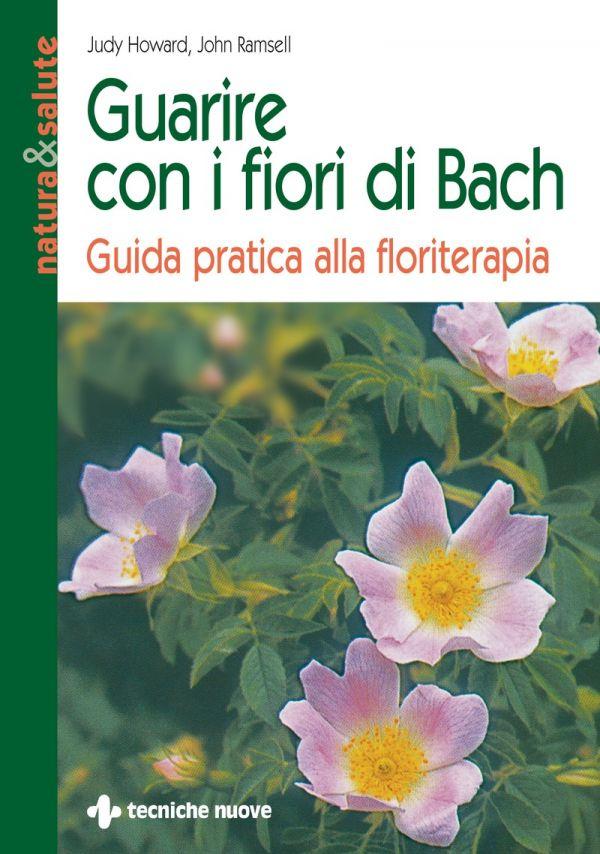 Tecniche Nuove - Guarire con i fiori di Bach