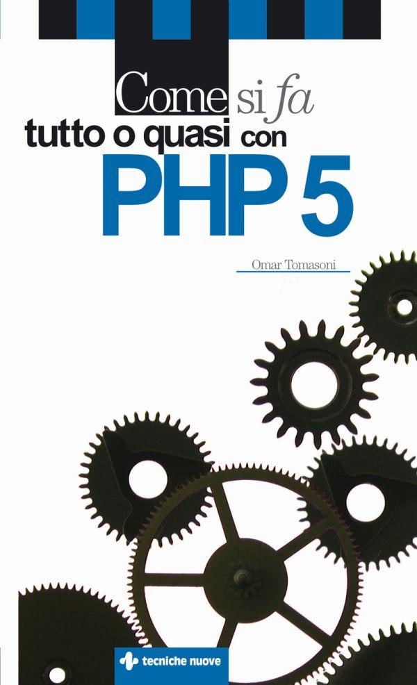 Tecniche Nuove - Come si fa tutto o quasi con PHP 5