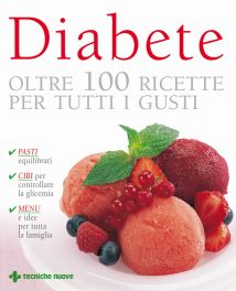 Tecniche Nuove - Diabete - Oltre 100 ricette per tutti i gusti