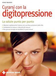 Tecniche Nuove - Curarsi con la digitopressione