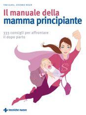 Tecniche Nuove - Il manuale della mamma principiante