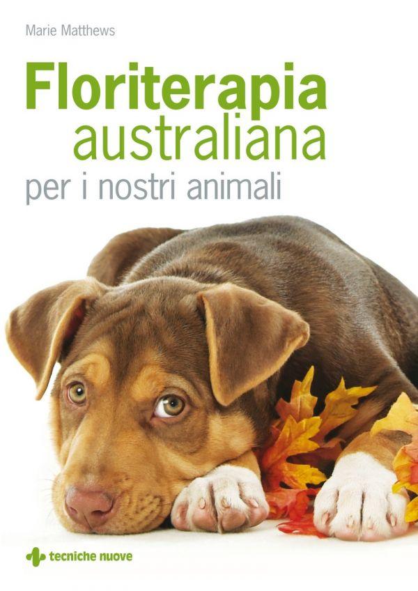 Tecniche Nuove - Floriterapia australiana per i nostri animali