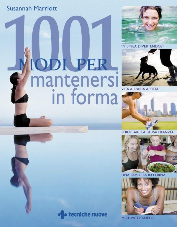 Tecniche Nuove - 1001 modi per mantenersi in forma