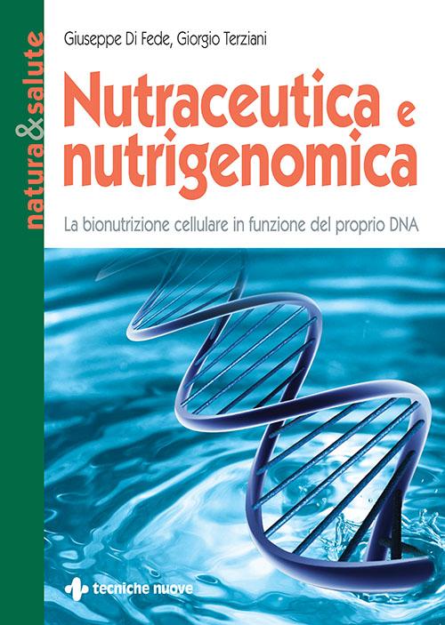 Tecniche Nuove - Nutraceutica e Nutrigenomica