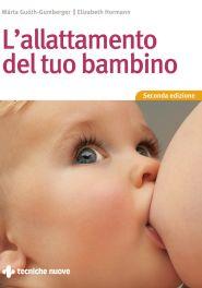 Tecniche Nuove - L'allattamento del tuo bambino
