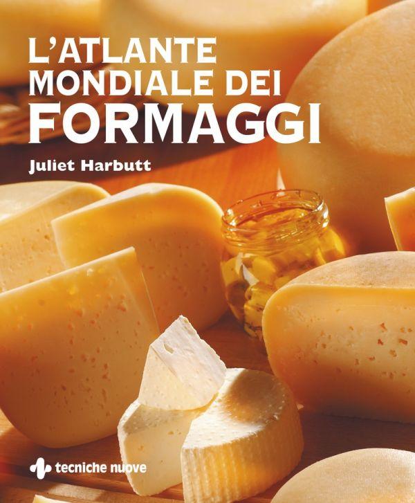 Tecniche Nuove - L'atlante mondiale dei formaggi
