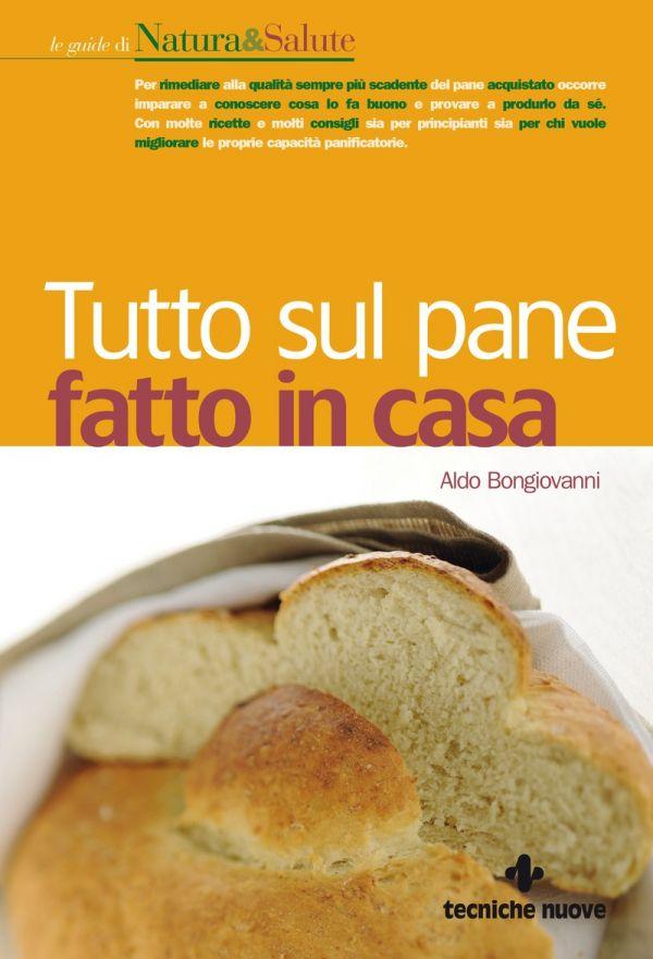 Tecniche Nuove - Tutto sul pane fatto in casa