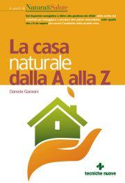 Tecniche Nuove - La casa naturale dalla A alla Z