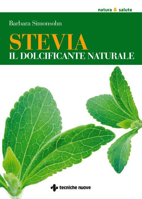 Tecniche Nuove - Stevia il dolcificante naturale