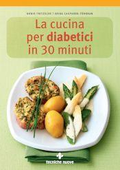 Tecniche Nuove - La cucina per diabetici in 30 minuti