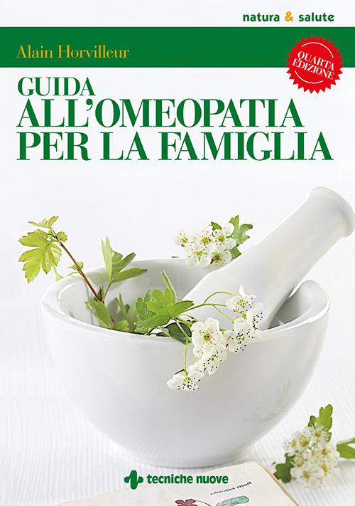 Tecniche Nuove - Guida all'omeopatia per la famiglia