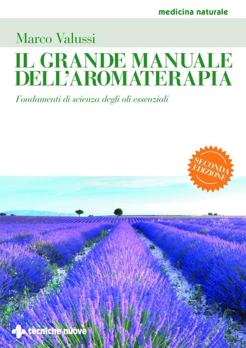 Tecniche Nuove - Il grande manuale dell'aromaterapia