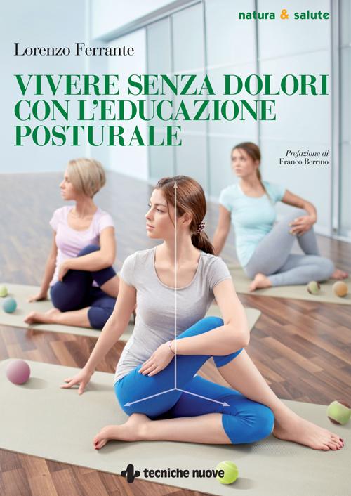 Tecniche Nuove - Vivere senza dolori con l'educazione posturale