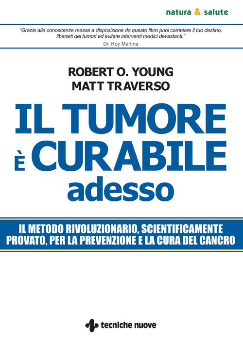 Tecniche Nuove - Il tumore è curabile adesso