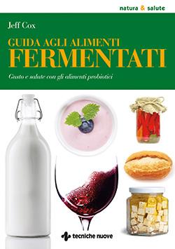 Tecniche Nuove - Guida agli alimenti fermentati
