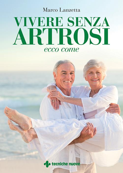 Tecniche Nuove - Vivere senza artrosi: ecco come