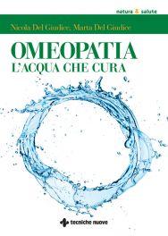 Tecniche Nuove - Omeopatia l'acqua che cura
