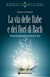 Tecniche Nuove - La via delle fiabe e dei fiori di Bach