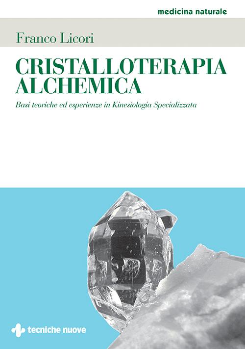 Tecniche Nuove - Cristalloterapia Alchemica