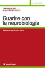 Tecniche Nuove - Guarire con la neurobiologia