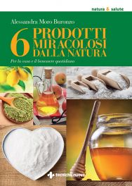 Tecniche Nuove - 6 prodotti miracolosi dalla natura