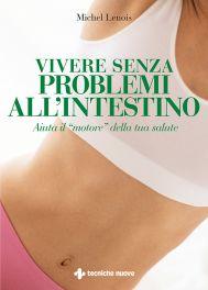 Tecniche Nuove - Vivere senza problemi all'intestino