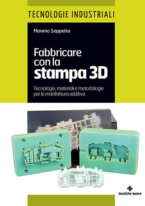 Tecniche Nuove - Fabbricare con la stampa 3D