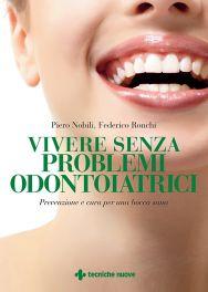 Tecniche Nuove - Vivere senza problemi odontoiatrici