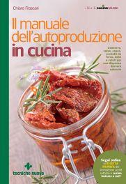 Tecniche Nuove - Il manuale dell'autoproduzione in cucina
