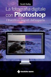 Tecniche Nuove - La fotografia digitale con Photoshop