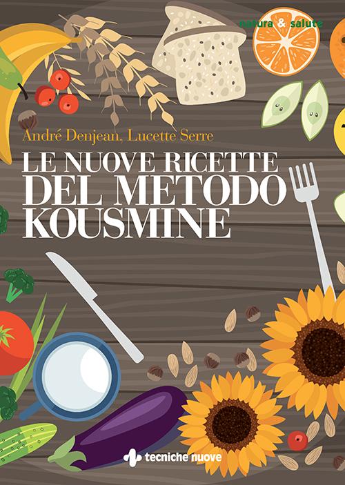 Tecniche Nuove - Le nuove ricette del metodo Kousmine