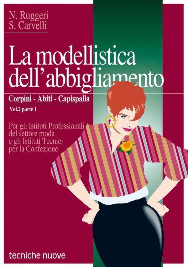 Tecniche Nuove - La modellistica dell'abbigliamento. Corpini