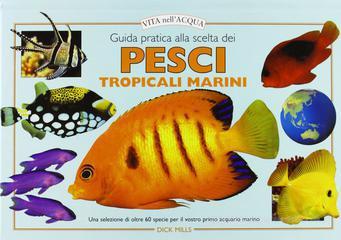 Tecniche Nuove - Guida pratica alla scelta dei pesci tropicali marini
