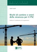 Tecniche Nuove - Rischi di cantiere e oneri della sicurezza per il PSC