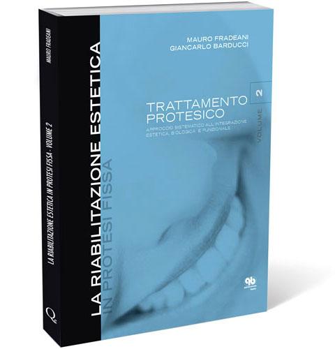 Tecniche Nuove - La riabilitazione estetica in protesi fissa. Trattamento Protesico. - Vol. II