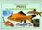 Tecniche Nuove - Guida pratica alla scelta di pesci tropicali di acqua dolce