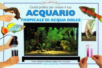 Tecniche Nuove - Guida pratica per creare il tuo acquario tropicale di acqua dolce