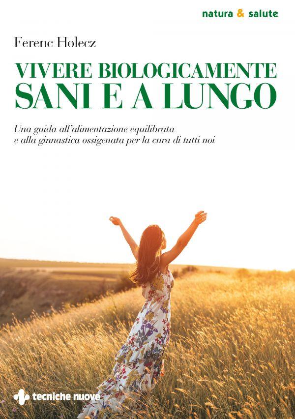 vivere biologicamente sani e a lungo ferenc holecz Teniche Nuove Libri